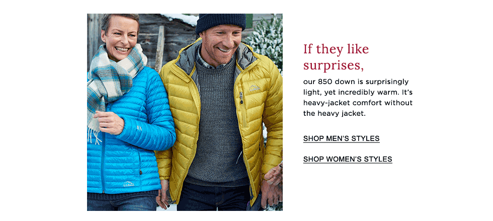 Our 850 down is surprisingly light, yet incredibly warm. It's heavy-jacket comfort without the heavy jacket.