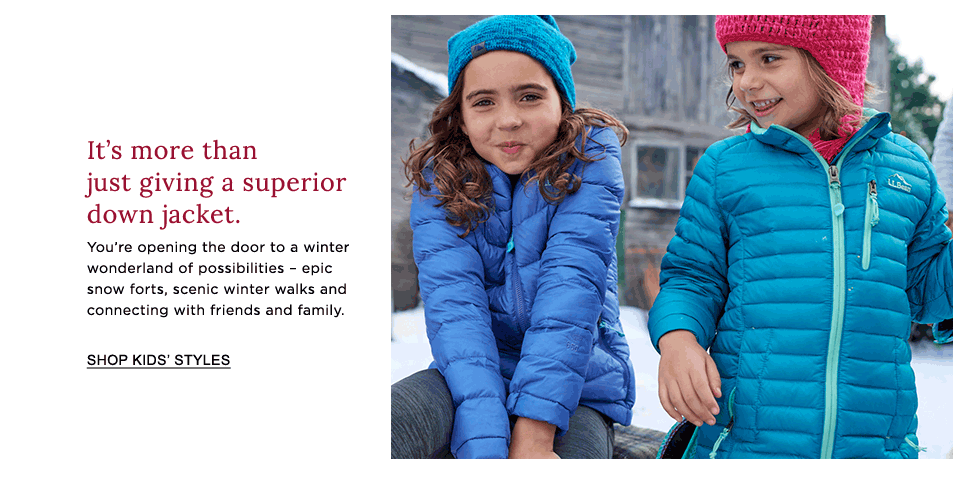 It's more than just giving a superior down jacket. You're opening the door to a winter wonderland of possibilities.