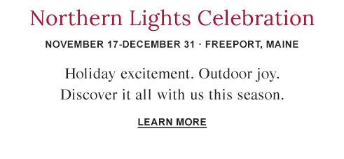 L.L.Bean Northern Lights Celebration. November 17-December 31 · Freeport, Maine.