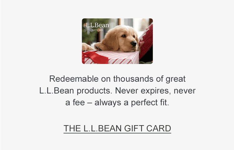 The L.L.Bean Gift Card. Never expires, never a fee – always a perfect fit.