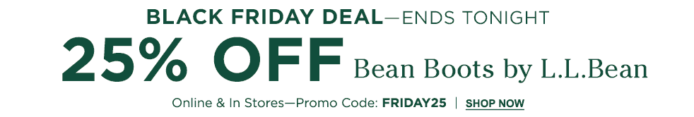 Black Friday Deal. Ends tonight. 25% Off Bean Boots. Online & In Stores. Promo Code: FRIDAY25.