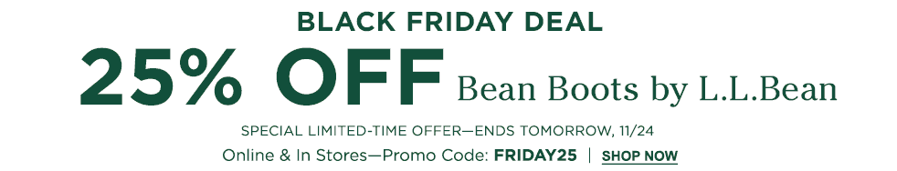 Black Friday Deal. 25% Off Bean Boots. ENDS tomorrow 11/24. Online & In Stores. Promo Code: FRIDAY25