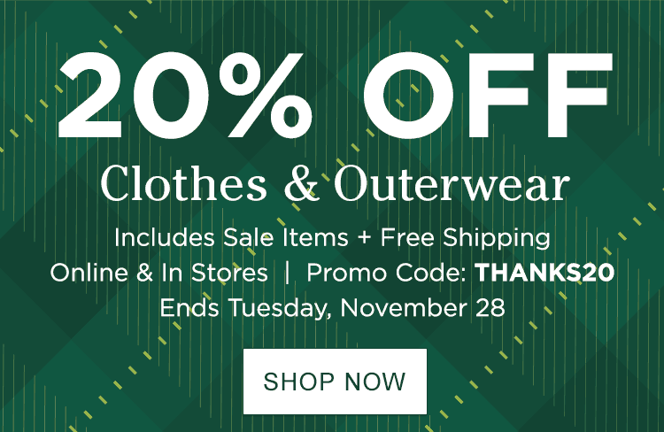 20% Off Clothes and Outerwear Includes Sale Items + Free Shipping. Online & In Stores—Promo Code: THANKS20—Ends Tuesday, November 28.