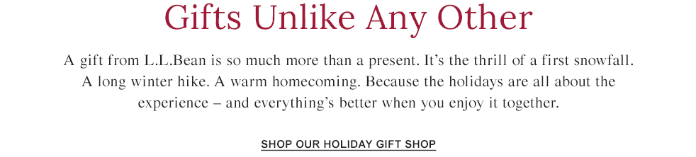 Gifts Unlike Any Other. A gift from L.L.Bean is so much more than a present.