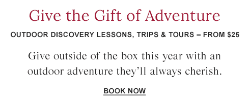 Give the Gift of Adventure. Outdoor Discovery lessons, trips & tours – start at $25.