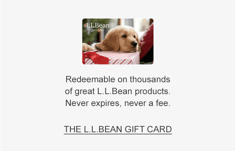 L.L.Bean Gift Card. Redeemable on thousands of great L.L.Bean products. Never expires, never a fee.