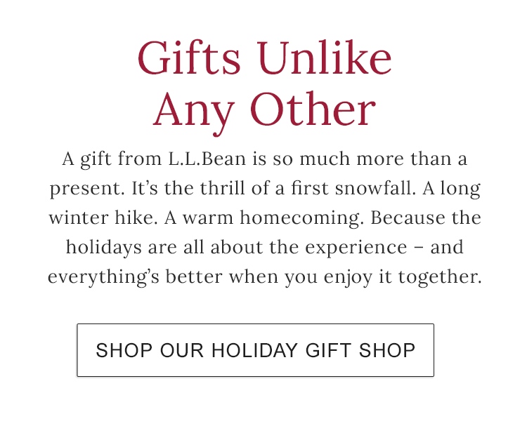 Gifts Unlike Any Other. A gift from L.L.Bean is more than a present.