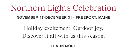 L.L.Bean Northern Lights Celebration. November 17-December 31. Freeport, Maine.