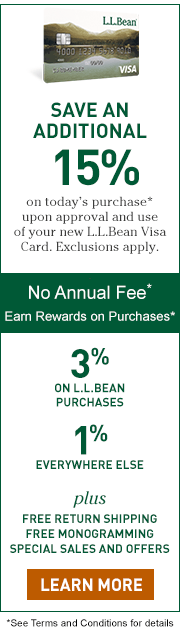 Save an additional 15% on today's purchase upon approval and use of your new L.L.Bean Visa Card. Exclusions apply.