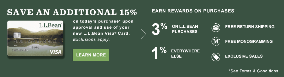 L.L.Bean Visa. Save an additional 15% on today's purchase upon approval and use of your new L.L.Bean Visa Card. Exclusions apply.