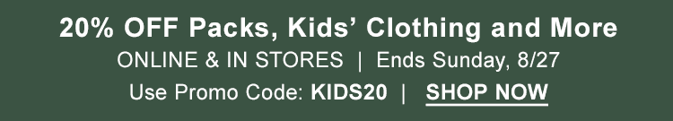 20% OFF Packs, Kids' Clothing and More. ONLINE & IN STORES. Use Promo Code: KIDS20 — Ends Sunday, 8/27