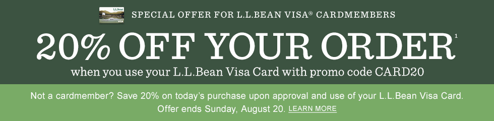 20% Off Your Order when you use your L.L.Bean Visa Card with promo code CARD20. Not a cardmember? Save 20% on today's purchase upon approval and use of your L.L.Bean Visa Card. Offer Ends Sunday, August 20.