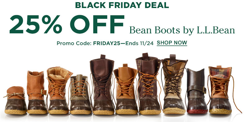 Black Friday Deal. 25% Off Bean Boots by L.L.Bean. Promo Code: FRIDAY25. Ends November 24.