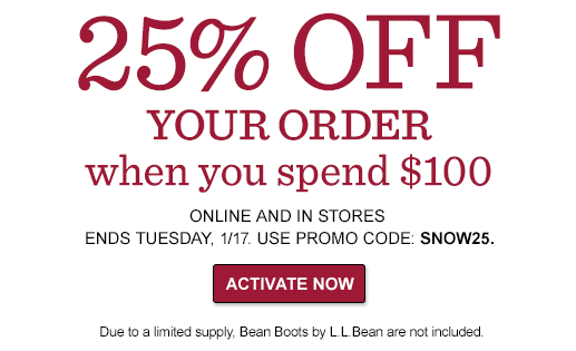 25% OFF YOUR ORDER when you spend $100  ONLINE AND IN STORES ENDS TUESDAY, 1/17 – USE PROMO CODE: SNOW25. Due to a limited supply, Bean Boots by L.L.Bean are not included